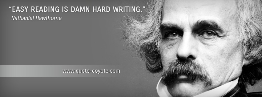 Nathaniel Hawthorne - Easy reading is damn hard writing.
