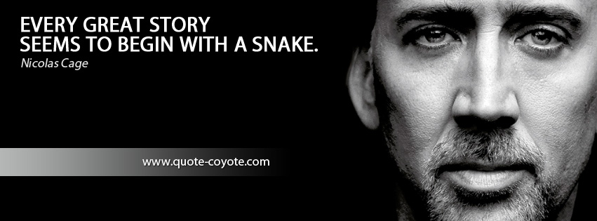 Nicolas Cage - Every great story seems to begin with a snake.