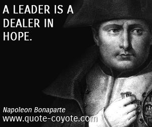 quotes - A leader is a dealer in hope.
