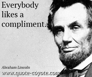 quotes - Everybody likes a compliment.
