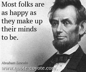 quotes - Most folks are as happy as they make up their minds to be.