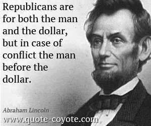 quotes - Republicans are for both the man and the dollar, but in case of conflict the man before the dollar.