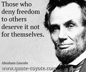 Freedom quotes - Those who deny freedom to others deserve it not for themselves.