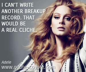 Real quotes - I can't write another breakup record. That would be a real cliche.