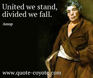 quotes - United we stand, divided we fall.