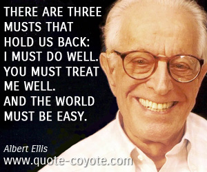 World quotes - There are three musts that hold us back: I must do well. You must treat me well. And the world must be easy.