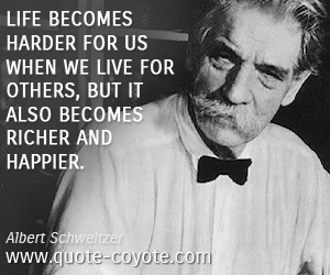 Happiness quotes - Life becomes harder for us when we live for others, but it also becomes richer and happier.