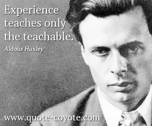 quotes - Experience teaches only the teachable.