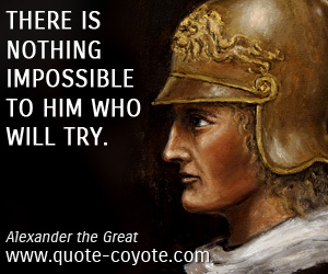 quotes - There is nothing impossible to him who will try.