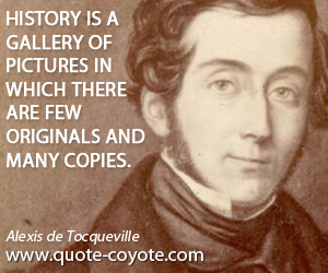 quotes - History is a gallery of pictures in which there are few originals and many copies.