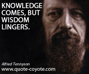 quotes - Knowledge comes, but wisdom lingers.