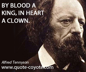 Heart quotes - By blood a king, in heart a clown.