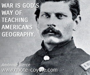Witty quotes - War is God's way of teaching Americans geography.