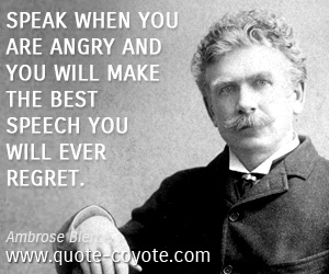 Angry quotes - Speak when you are angry and you will make the best speech you will ever regret.