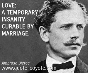 Marriage quotes - Love: A temporary insanity curable by marriage.