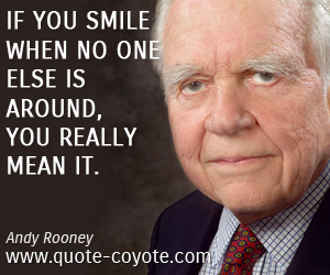 quotes - If you smile when no one else is around, you really mean it.