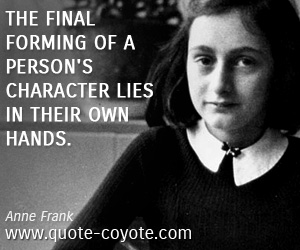 quotes - The final forming of a person's character lies in their own hands.