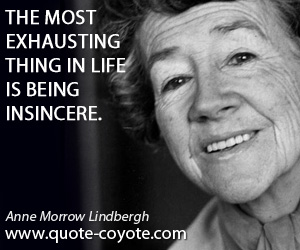 quotes - The most exhausting thing in life is being insincere.