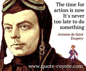 quotes - The time for action is now. It's never too late to do something.