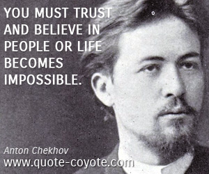 Believe quotes - You must trust and believe in people or life becomes impossible.