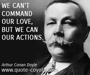 quotes - We can't command our love, but we can our actions.