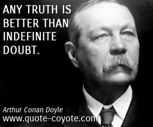 quotes - Any truth is better than indefinite doubt.