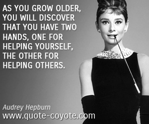 Old quotes - As you grow older, you will discover that you have two hands, one for helping yourself, the other for helping others.