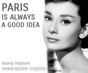 Good quotes - Paris is always a good idea.
