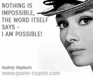 quotes - Nothing is impossible, the word itself says - I am possible!