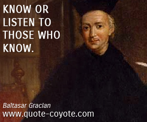 quotes - Know or listen to those who know.