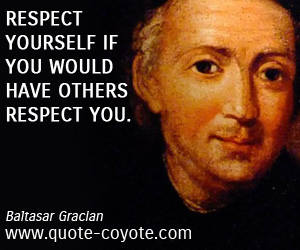 quotes - Respect yourself if you would have others respect you.