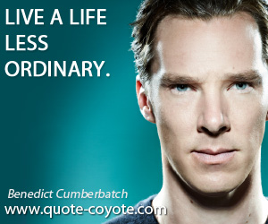 quotes - Live a life less ordinary.