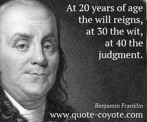 quotes - At 20 years of age the will reigns, at 30 the wit, at 40 the judgment.