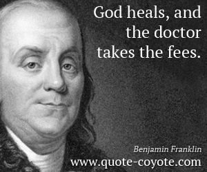 Life quotes - God heals, and the doctor takes the fees.