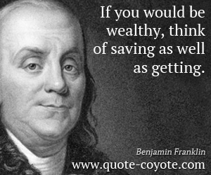 quotes - If you would be wealthy, think of saving as well as getting.