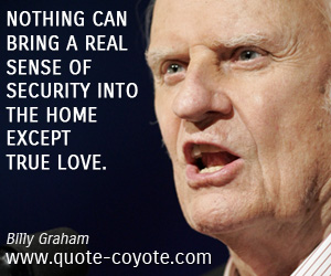 quotes - Nothing can bring a real sense of security into the home except true love.