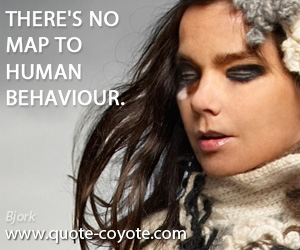 Human quotes - There's no map to human behaviour.