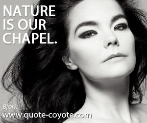 quotes - Nature is our chapel.