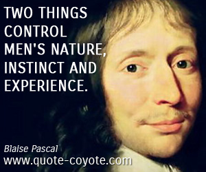 Instinct quotes - Two things control men's nature, instinct and experience.