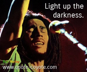 quotes - Light up the darkness.