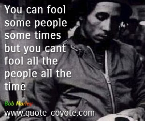 quotes - You can fool some people some times but you cant fool all the people all the time