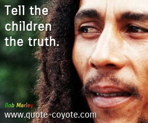 Children quotes - Tell the children the truth.