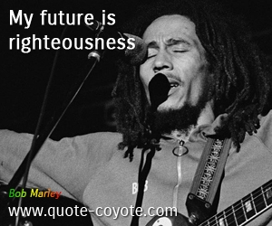 Life quotes - My future is righteousness