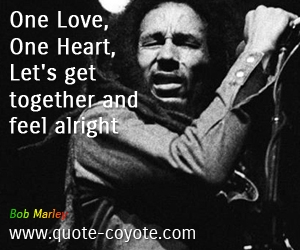 Feel quotes - One Love, One Heart, Let's get together and feel alright