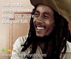People quotes - The more people smoke herb, the more Babylon fall.