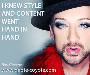 quotes - I knew style and content went hand in hand.