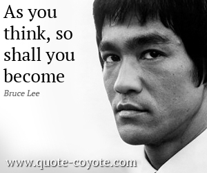 quotes - As you think, so shall you become.