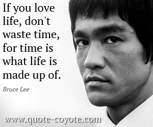 Bruce Lee - If you love life, don't waste time, for time is what life ...