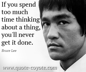 Inspirational quotes - If you spend too much time thinking about a thing, you'll never get it done.