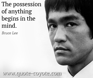 quotes - The possession of anything begins in the mind.